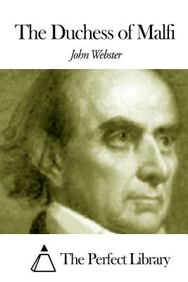 The Duchess of Malfi - Webster, John, and The Perfect Library (Editor)