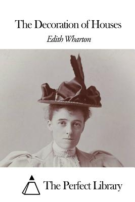 The Decoration of Houses - Wharton, Edith, and The Perfect Library (Editor)