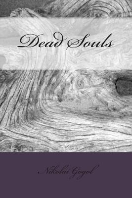 Dead Souls - Gogol, Nikolai Vasilievich, and Kelvin, Vincent (Editor), and Hogarth, D J (Translated by)