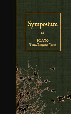 Symposium - Plato, and Jowett, Benjamin, Prof. (Translated by)