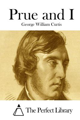 Prue and I - Curtis, George William, and The Perfect Library (Editor)