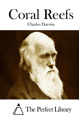 Coral Reefs - Darwin, Charles, Professor, and The Perfect Library (Editor)