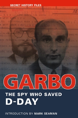 Garbo: The Spy Who Saved D-Day - Seaman, Mark (Introduction by)
