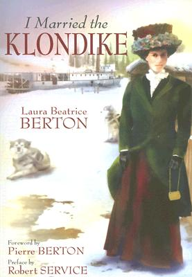 I Married the Klondike - Berton, Laura Beatrice, and Service, Robert (Preface by)