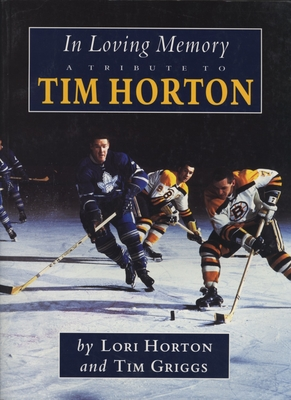 In Loving Memory: A Tribute to Tim Horton - Griggs, Tim, and Horton, Lori