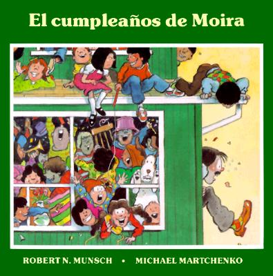El Cumpleanos de Moira - Munsch, Robert N, and Martchenko, Michael (Illustrator)