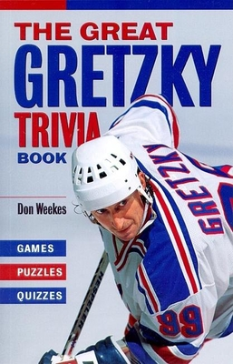 The Great Gretzky Trivia Book: Games, Puzzles, Quizzes - Weekes, Don