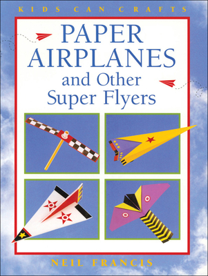 Paper Airplanes and Other Super Flyers - Francis, Neil
