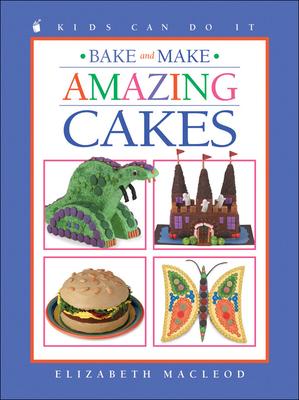 Bake and Make Amazing Cakes - MacLeod, Elizabeth
