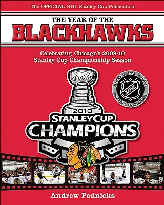 The Year of the Blackhawks: Celebrating Chicago's 2009-10 Stanley Cup Championship Season - Podnieks, Andrew