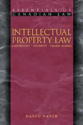 Intellectual Property Law: Copyrights, Patents, Trademarks - Vaver, David, and McLachlin, Beverley (Foreword by)