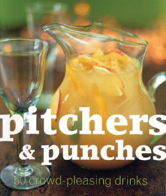 Pitchers & Punches: 50 Crowd-Pleasing Drinks! - Gage, Allan