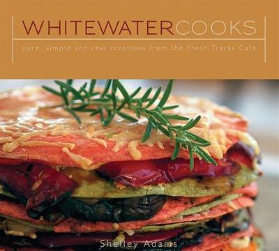 Whitewater Cooks: Pure, Simple and Real Creations from the Fresh Tracks Cafe - Adams, Shelley, and Gluns, David R (Photographer)