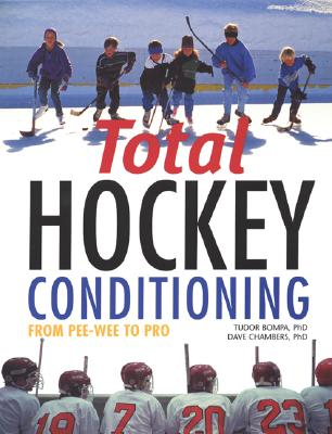 Total Hockey Conditioning: From Pee-Wee to Pro - Bompa, Tudor O, Ph.D., and Chambers, Dave, Ph.D.