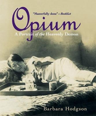 Opium: A Portrait of the Heavenly Demon - Hodgson, Barbara