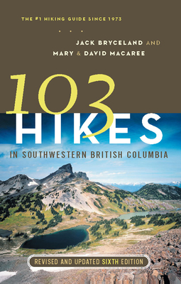 103 Hikes in Southwestern British Columbia - Bryceland, Jack, and Macaree, Mary, and Macaree, David