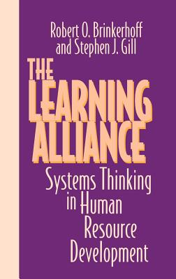 The Learning Alliance: Systems Thinking in Human Resource Development - Gill, Stephen J, and Brinkerhoff, Robert O