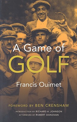 A Game of Golf - Ouimet, Francis, and Crenshaw, Ben (Foreword by), and Donovan, Robert, Ph.D. (Afterword by)
