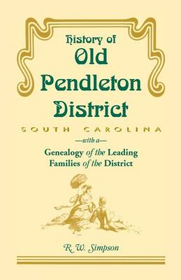 History of Old Pendleton District (South Carolina) with a Genealogy of the Leading Families - Simpson, R W