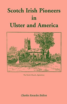 Scotch Irish Pioneers in Ulster and America - Bolton, Charles K