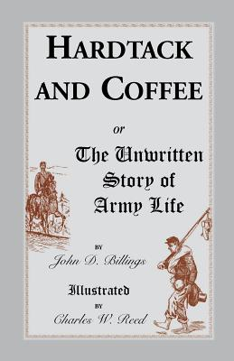 Hardtack and Coffee: Or, the Unwritten Story of Army Life - Billings, John Davis
