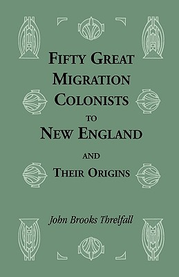 Fifty Great Migration Colonists to New England & Their Origins - Threlfall, John B