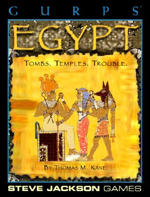Gurps Egypt: Tombs. Temples. Trouble. - Kane, Thomas M, and Thibault, Daniel U (Contributions by), and Jones, Spike Y (Editor)
