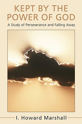 Kept by the Power of God: A Study of Perseverance and Falling Away - Marshall, I Howard, Professor, PhD