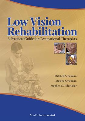 Low Vision Rehabilitation: A Practical Guide for Occupational Therapists - Scheiman, Mitchell, Od, and Scheiman, Maxine, and Whittaker, Stephen G