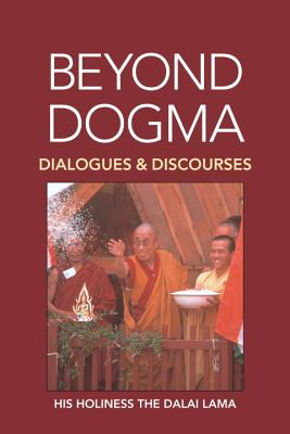 Beyond Dogma: Dialogues and Discourses - Dalai Lama, and Bstan-'Dzin-Rgy, and Dresser, Marianne (Editor)