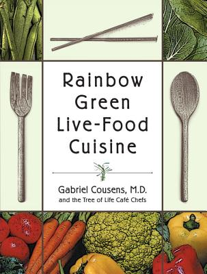 Rainbow Green Live-Food Cuisine - Cousens, Gabriel, M.D., and Tree of Life Cafe