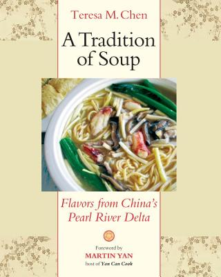 A Tradition of Soup: Flavors from China's Pearl River Delta - Chen, Teresa M, and Yan, Martin (Foreword by)