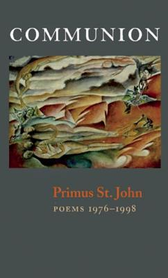 Communion: New & Selected Poems - St John, Primus, and John, Primus St