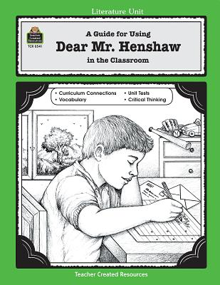 A Guide for Using Dear Mr. Henshaw in the Classroom - Bolton, Angela