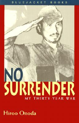 No Surrender: My Thirty-Year War - Onoda, Hiroo, and Terry, Charles S (Translated by)