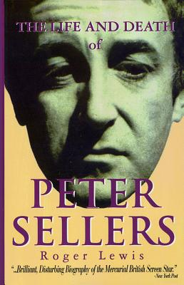 The Life and Death of Peter Sellers - Lewis, Roger
