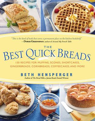 The Best Quick Breads: 150 Recipes for Muffins, Scones, Shortcakes, Gingerbreads, Cornbreads, Coffeecakes, and More - Hensperger, Beth