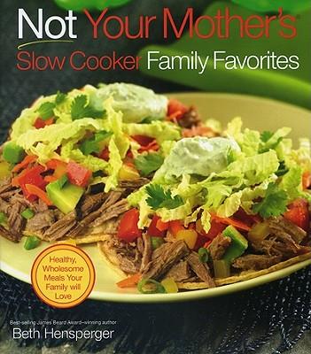 Not Your Mother's Slow Cooker Family Favorites - Hensperger, Beth
