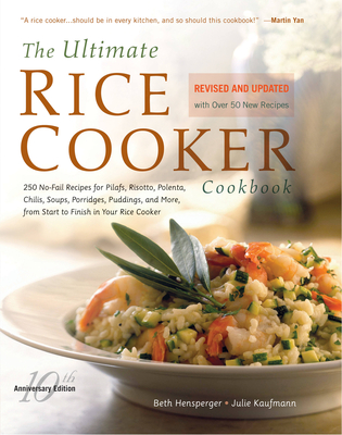 The Ultimate Rice Cooker Cookbook - REV: 250 No-Fail Recipes for Pilafs, Risottos, Polenta, Chilis, Soups, Porridges, Puddings, and More, Fro - Hensperger, Beth, and Kaufmann, Julie