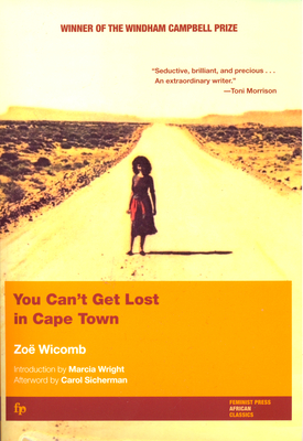 You Can't Get Lost in Cape Town - Wicomb, Zoe, and Sicherman, Carol (Afterword by), and Wright, Marcia (Introduction by)