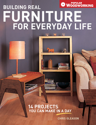 Building Real Furniture for Everyday Life - Gleason, Chris