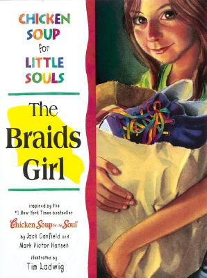 Chicken soup for little souls. The Braids girl - McCourt, Lisa, and Ladwig, Tim, and Hansen, Mark Victor