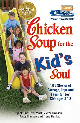 Chicken Soup for the Kid's Soul: 101 Stories of Courage, Hope and Laughter - Canfield, Jack, and Dunlap, Irene, and Hansen, Mark Victor, and Ali, Muhammad (Foreword by)