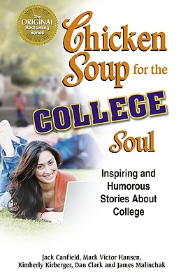 Chicken Soup for the College Soul: Inspiring and Humorous Stories about College - Canfield, Jack, and Kirberger, Kimberly, and Hansen, Mark Victor