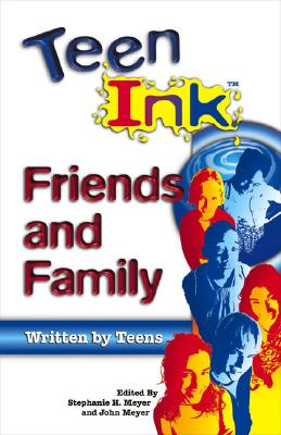 Teen Ink Friends & Family: Friends and Family - Meyer, Stephanie H, and Meyer, John