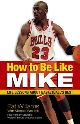 How to Be Like Mike: Life Lessons about Basketball's Best - Williams, Pat, and Weinreb, Michael, and Hill, Grant (Foreword by)