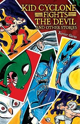 Kid Cyclone Fights the Devil and Other Stories / Kid Ciclon Se Enfrenta a El Diablo y Otras Historias - Garza, Xavier, and Baeza Ventura, Gabriela (Translated by)