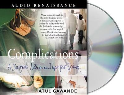 Complications - Gawande, Atul, and Griffith, William David (Read by)