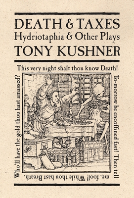Death & Taxes: Hydriotaphia & Other Plays - Kushner, Tony, Professor