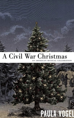 A Civil War Christmas: An American Musical Celebration - Vogel, Paula, and Waters, Daryl (Contributions by)